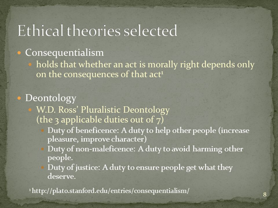 Consequentialism holds that whether an act is morally right depends only on the consequences of that act 1 Deontology W.D.