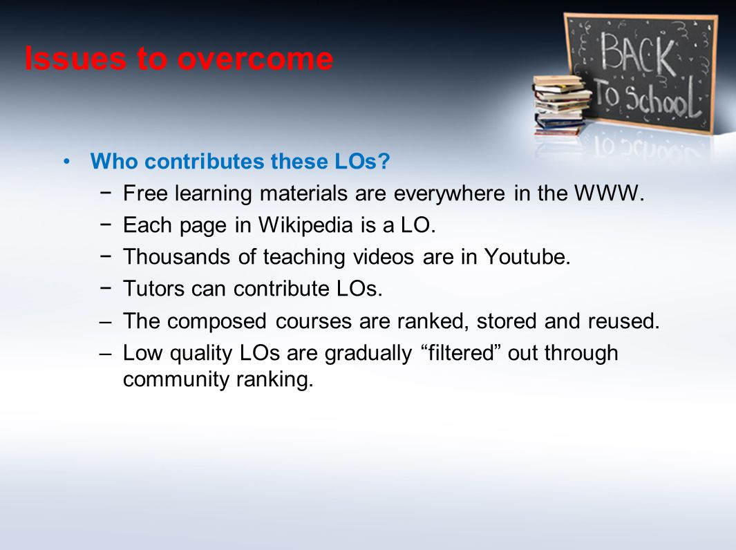 Issues to overcome Who contributes these LOs. −Free learning materials are everywhere in the WWW.