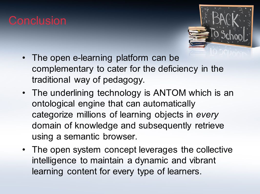 Conclusion The open e-learning platform can be complementary to cater for the deficiency in the traditional way of pedagogy.
