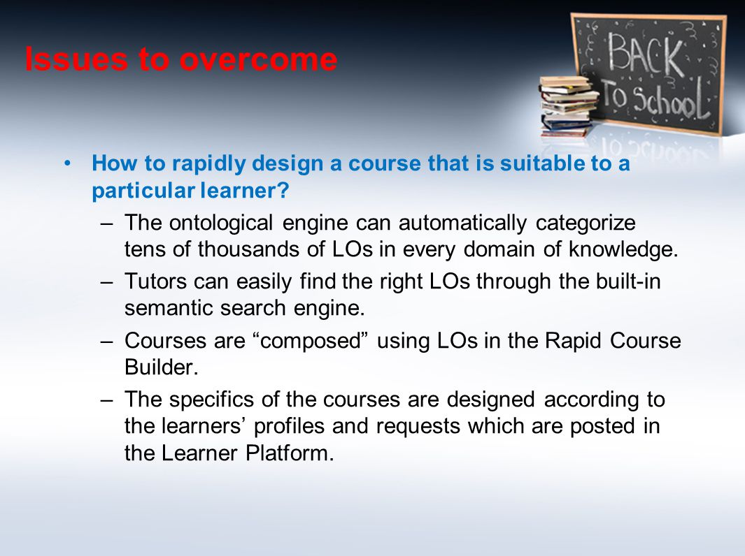 Issues to overcome How to rapidly design a course that is suitable to a particular learner.