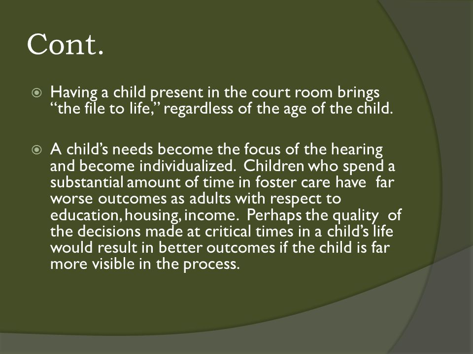 """Cont.  Having a child present in the court room brings """"the file to life,"""" regardless of the age of the child.  A child's needs become the focus of"""