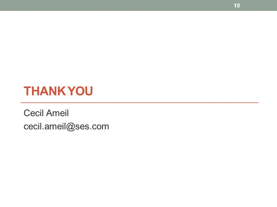 THANK YOU Cecil Ameil cecil.ameil@ses.com 10
