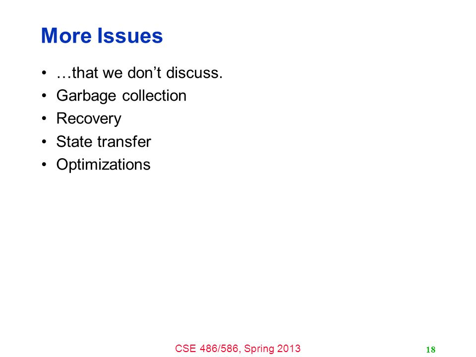CSE 486/586, Spring 2013 More Issues …that we don't discuss.
