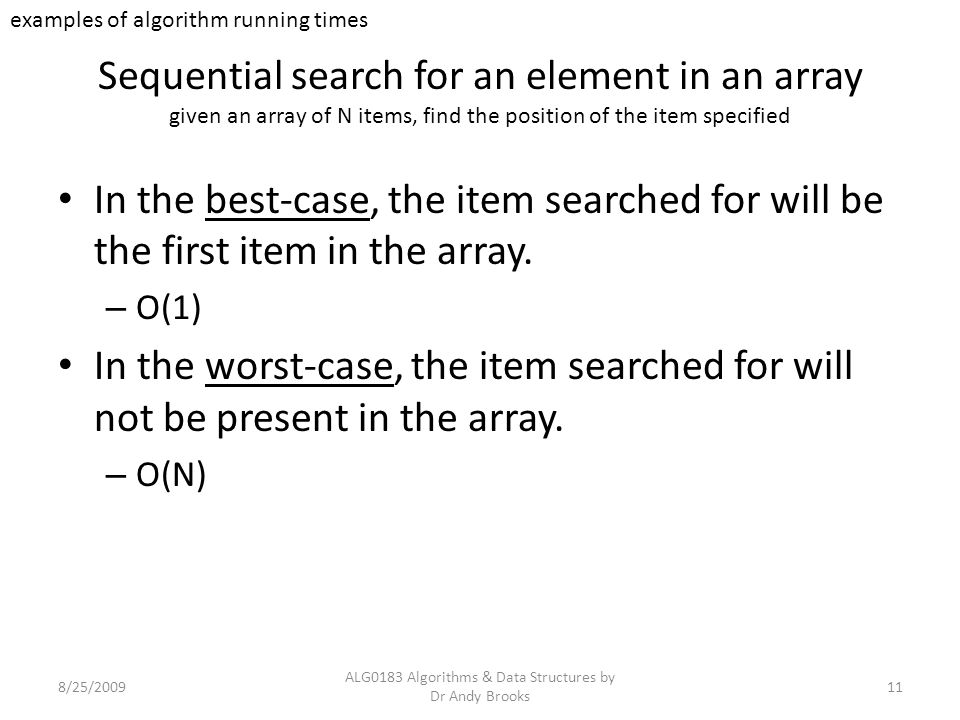 Sequential search for an element in an array given an array of N items, find the position of the item specified In the best-case, the item searched for will be the first item in the array.