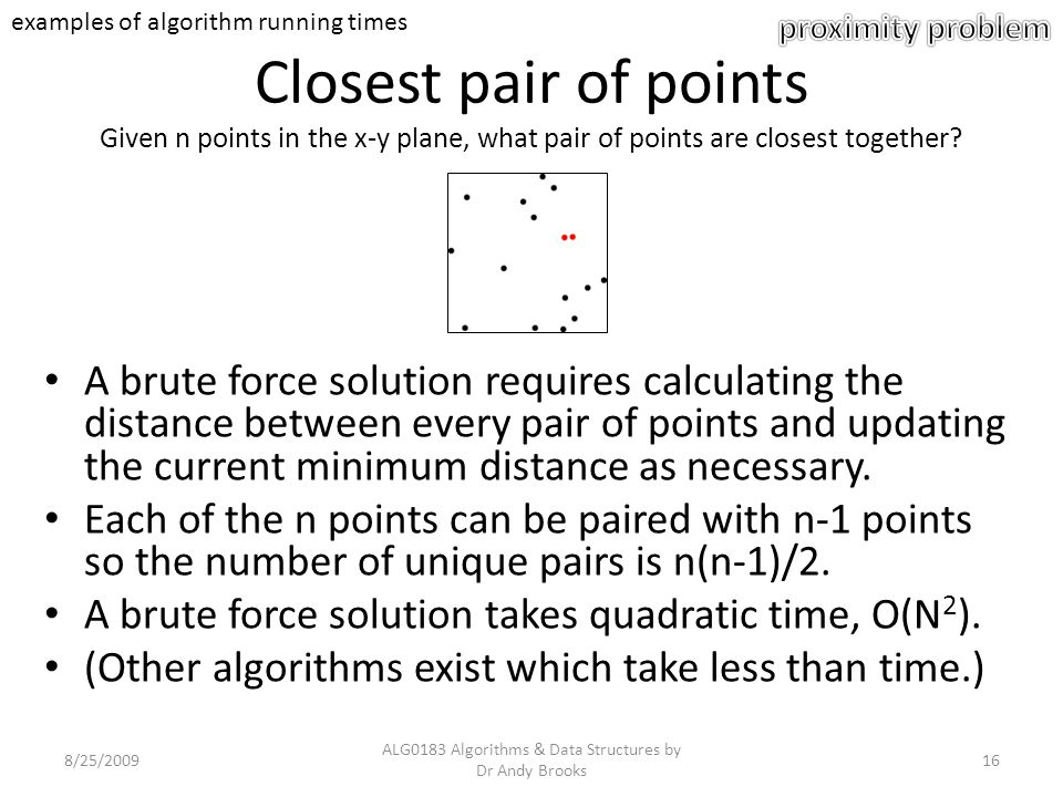 Closest pair of points Given n points in the x-y plane, what pair of points are closest together.