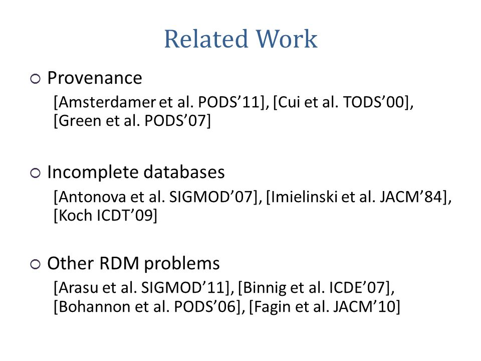 Related Work  Provenance [Amsterdamer et al. PODS'11], [Cui et al.