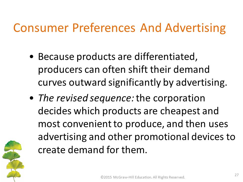 Consumer Preferences And Advertising ©2015 McGraw-Hill Education. All Rights Reserved. 27 Because products are differentiated, producers can often shi