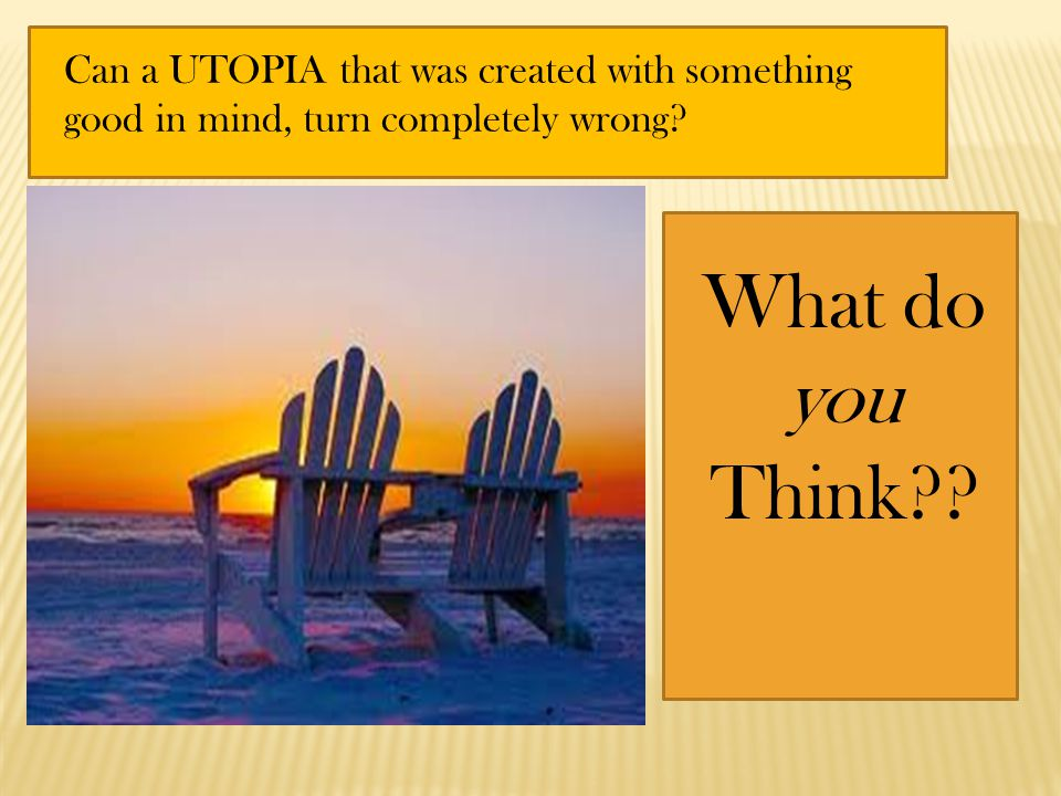 Can a UTOPIA that was created with something good in mind, turn completely wrong? What do you Think??