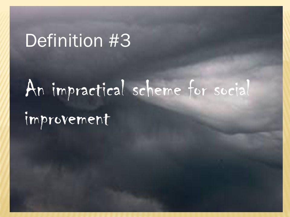 Definition #3 An impractical scheme for social improvement