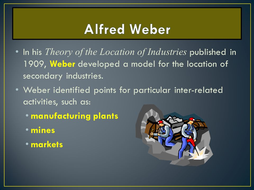 In his Theory of the Location of Industries published in 1909, Weber developed a model for the location of secondary industries. Weber identified poin