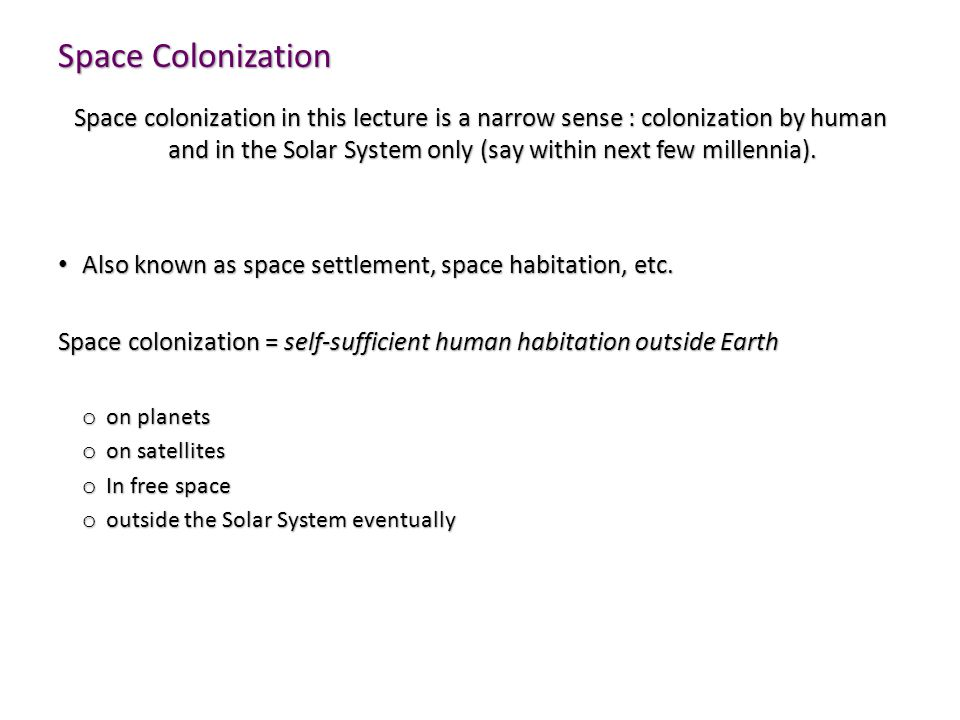 Space Colonization Space colonization in this lecture is a narrow sense : colonization by human and in the Solar System only (say within next few millennia).