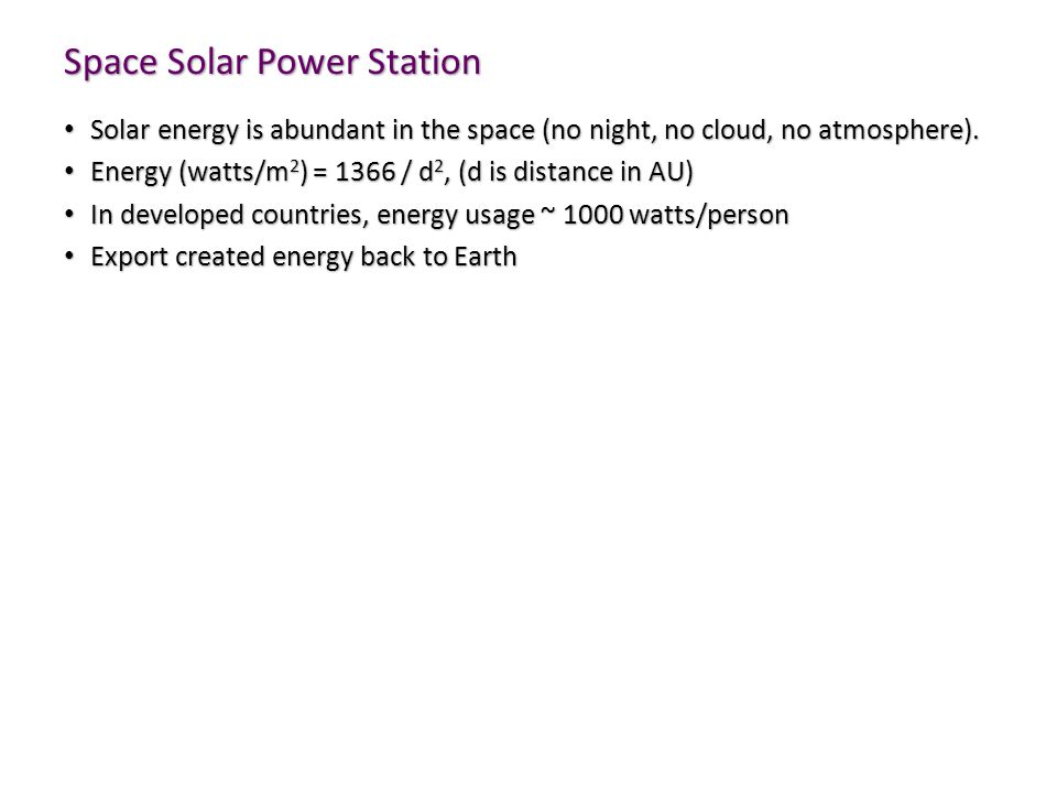 Space Solar Power Station Solar energy is abundant in the space (no night, no cloud, no atmosphere).