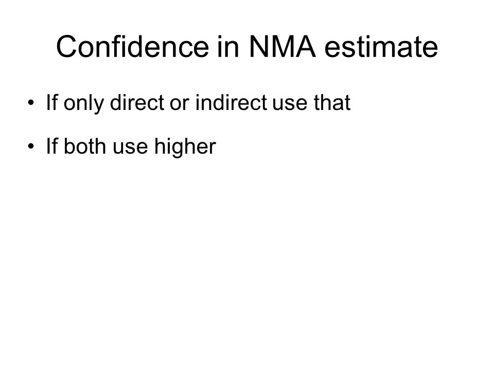 Confidence in NMA estimate If only direct or indirect use that If both use higher