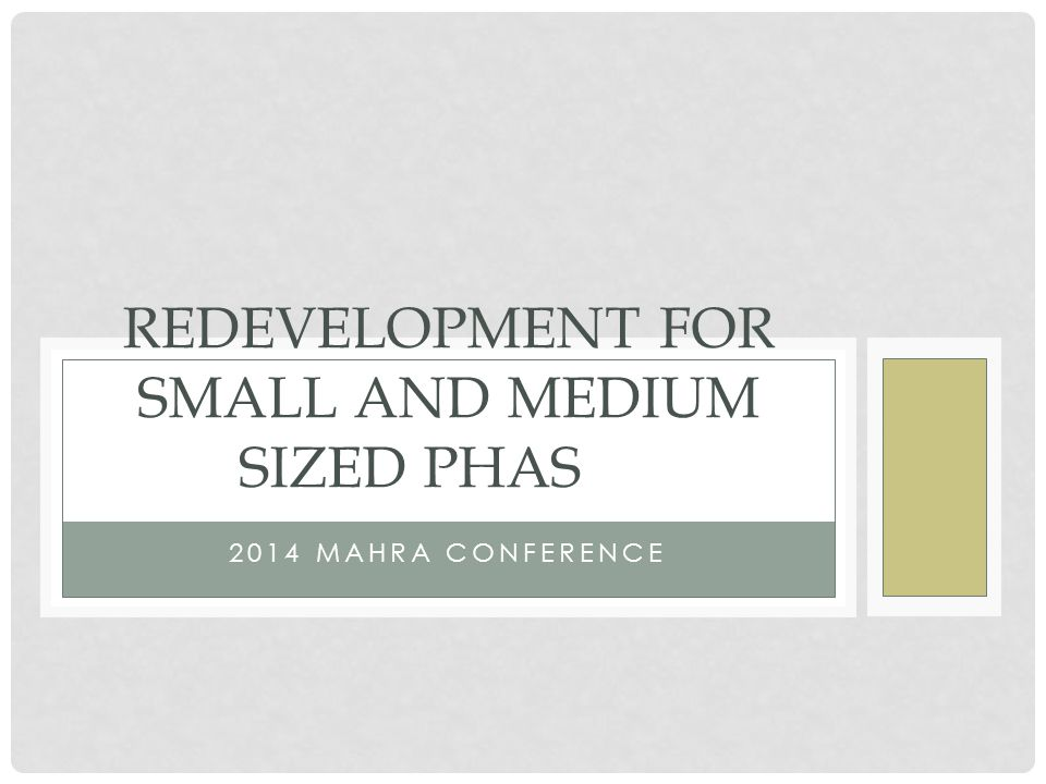 2014 MAHRA CONFERENCE REDEVELOPMENT FOR SMALL AND MEDIUM SIZED PHAS