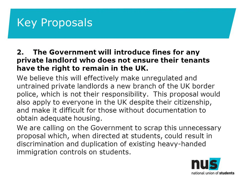 Key Proposals 2. The Government will introduce fines for any private landlord who does not ensure their tenants have the right to remain in the UK. We