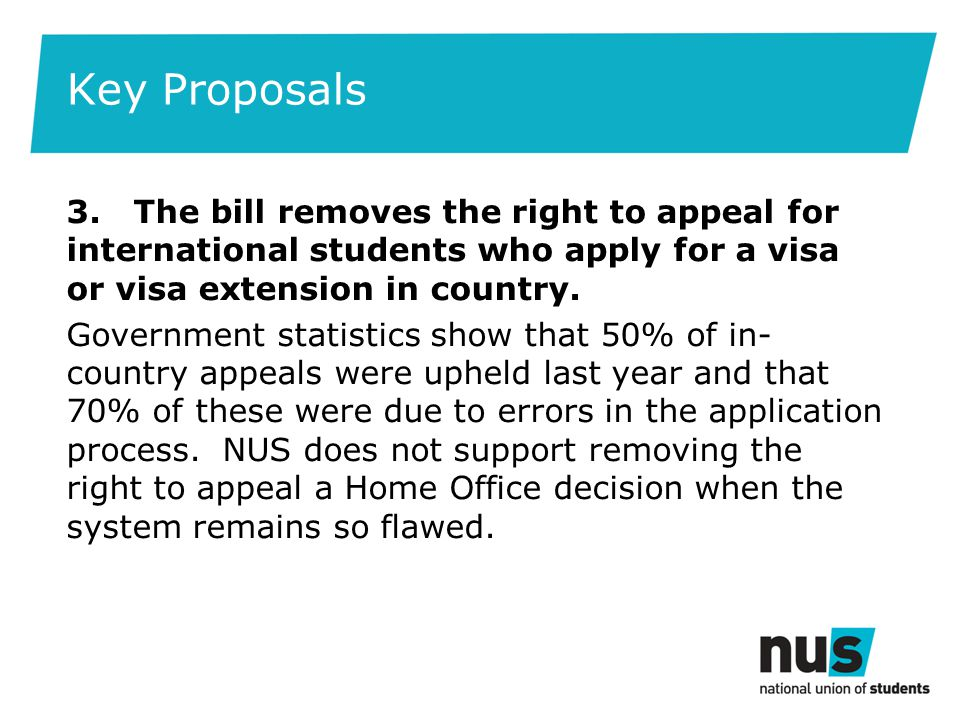 Key Proposals 3. The bill removes the right to appeal for international students who apply for a visa or visa extension in country. Government statist