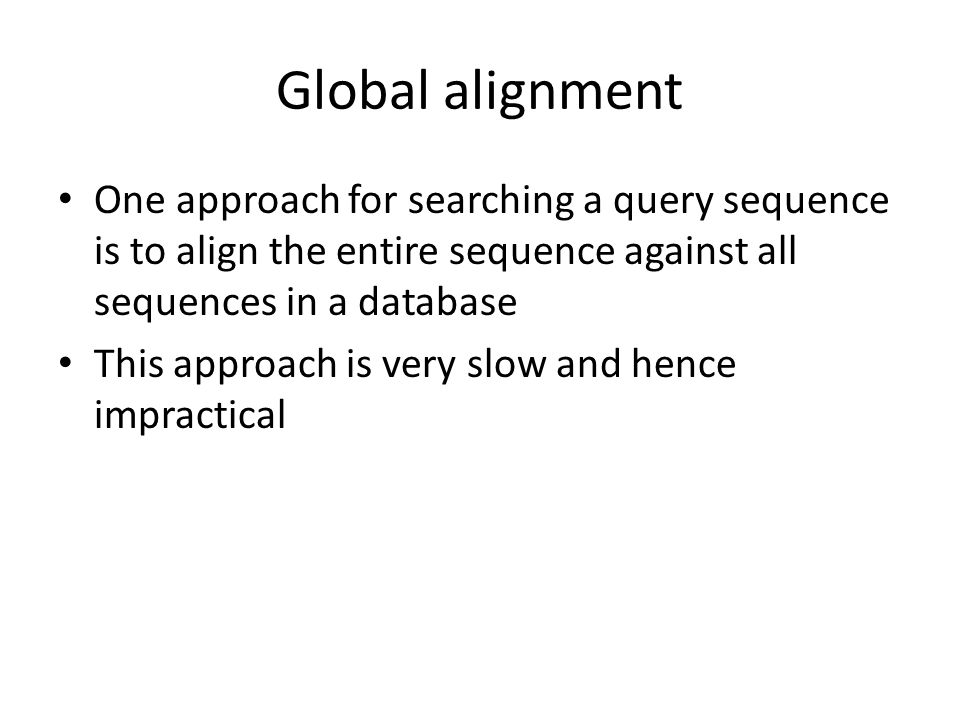 BLAST A much faster approach Divides your search query into short sequences ( words ) and initially looks for exact matches.