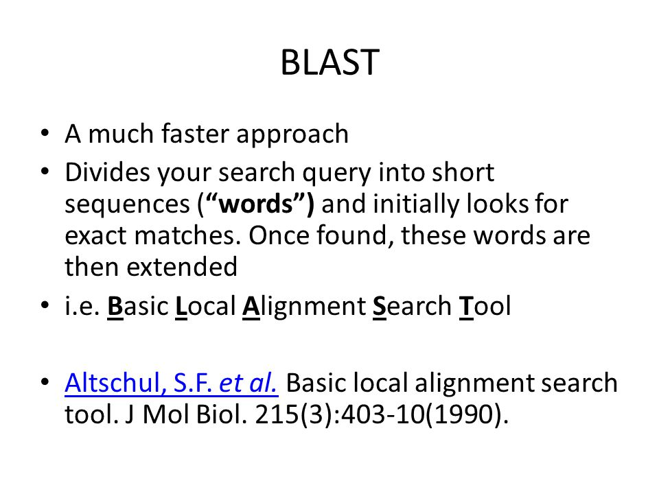 BLAST algorithm Query sequences are usually split into words Each word is then searched in database Word hits are extended in either direction to generate alignment with score greater than the threshold score