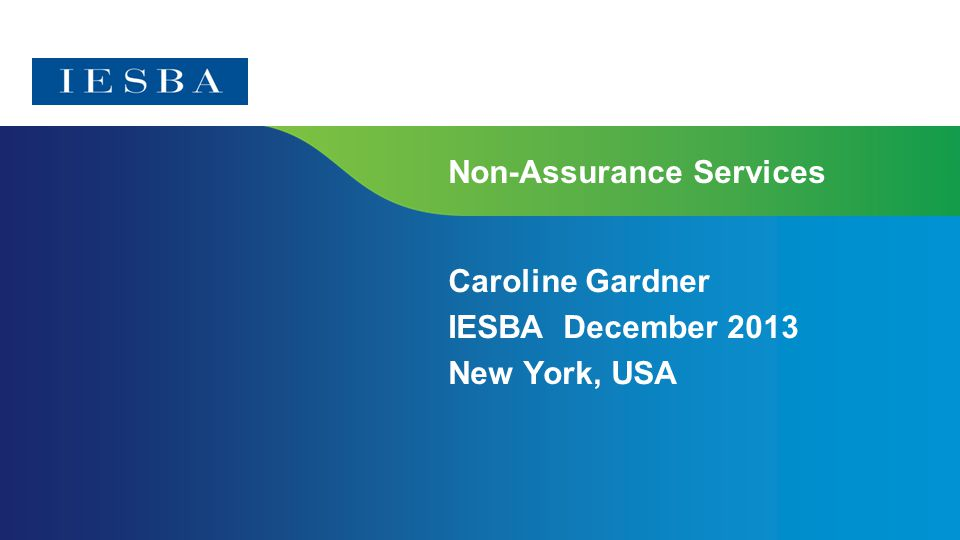 Page 1 Non-Assurance Services Caroline Gardner IESBA December 2013 New York, USA