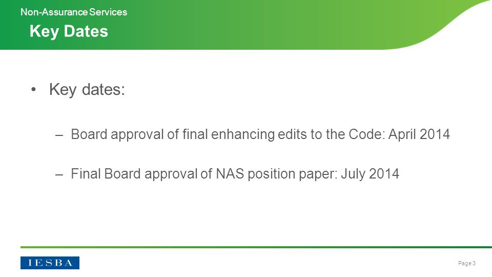 Page 3 Key dates: –Board approval of final enhancing edits to the Code: April 2014 –Final Board approval of NAS position paper: July 2014 Key Dates Non-Assurance Services