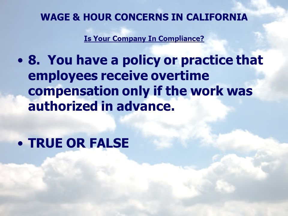 WAGE & HOUR CONCERNS IN CALIFORNIA Is Your Company In Compliance.