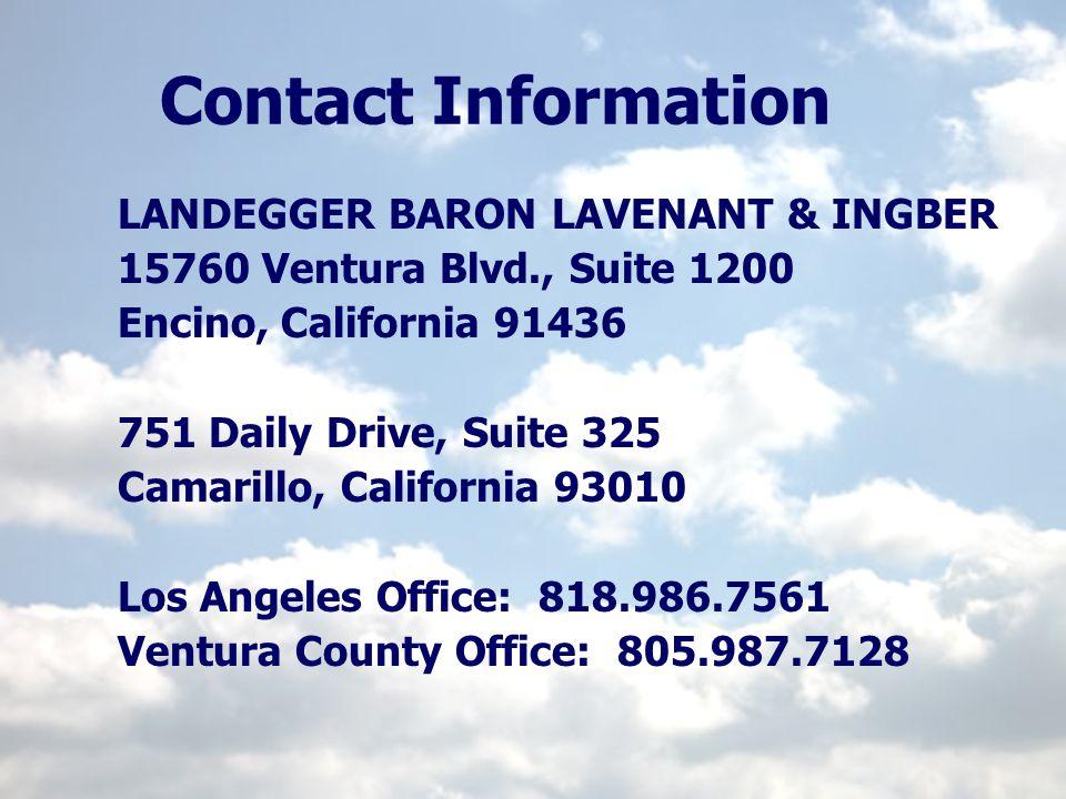 Contact Information LANDEGGER BARON LAVENANT & INGBER 15760 Ventura Blvd., Suite 1200 Encino, California 91436 751 Daily Drive, Suite 325 Camarillo, California 93010 Los Angeles Office: 818.986.7561 Ventura County Office: 805.987.7128