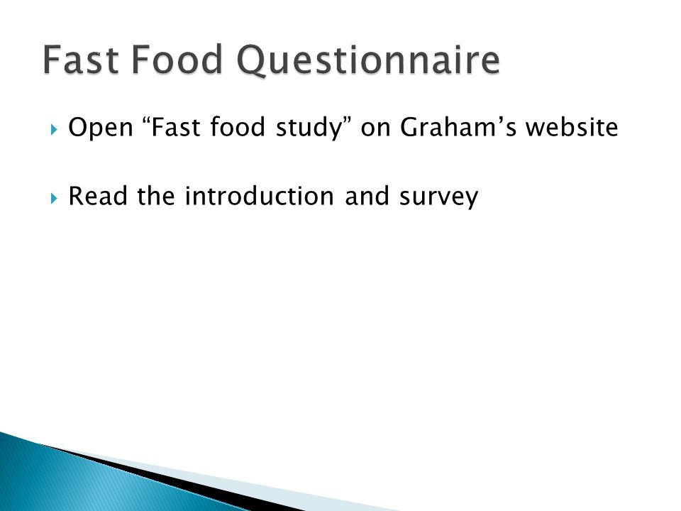  Open Fast food study on Graham's website  Read the introduction and survey