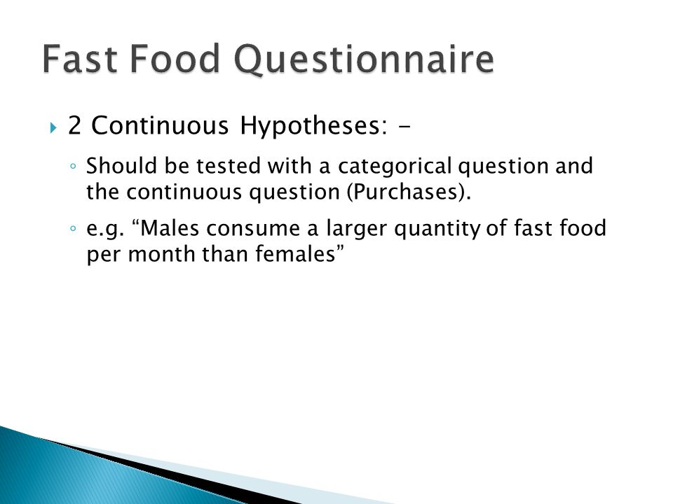  2 Continuous Hypotheses: - ◦ Should be tested with a categorical question and the continuous question (Purchases).