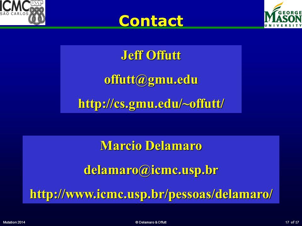 of 17Contact Mutation 2014© Delamaro & Offutt17 Jeff Offutt offutt@gmu.eduhttp://cs.gmu.edu/~offutt/ Marcio Delamaro delamaro@icmc.usp.brhttp://www.icmc.usp.br/pessoas/delamaro/