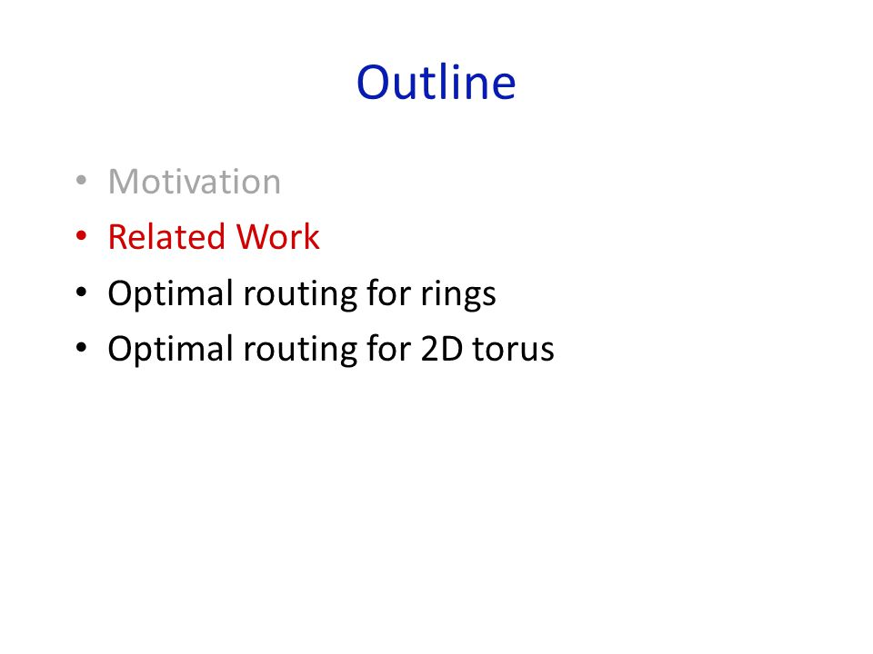 Outline Motivation Related Work Optimal routing for rings Optimal routing for 2D torus