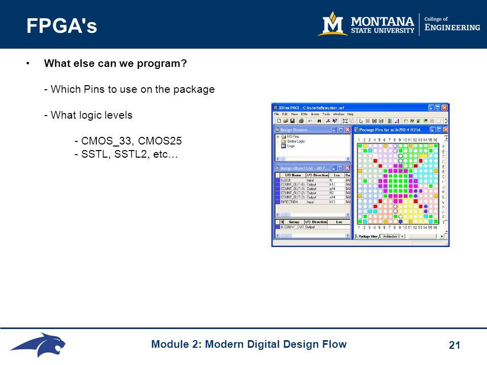 Module 2: Modern Digital Design Flow 21 FPGA s What else can we program.