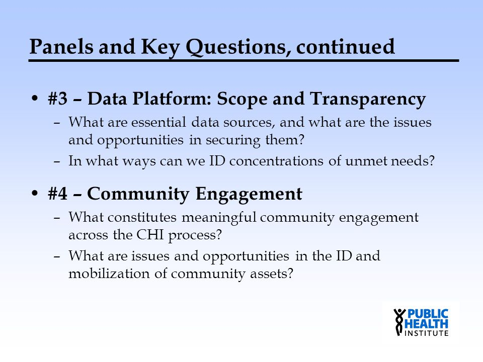 Panels and Key Questions, continued #3 – Data Platform: Scope and Transparency –What are essential data sources, and what are the issues and opportuni