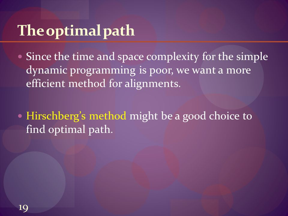 The optimal path Since the time and space complexity for the simple dynamic programming is poor, we want a more efficient method for alignments.