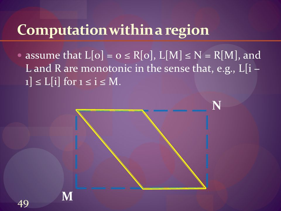 Computation within a region assume that L[0] = 0 ≤ R[0], L[M] ≤ N = R[M], and L and R are monotonic in the sense that, e.g., L[i − 1] ≤ L[i] for 1 ≤ i ≤ M.