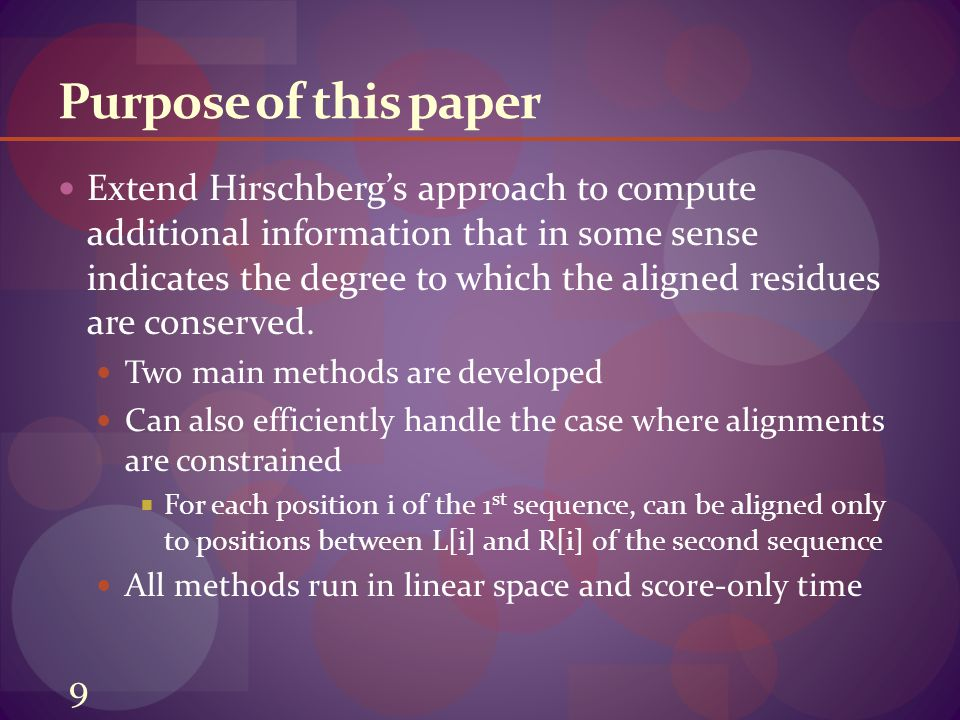 Purpose of this paper Extend Hirschberg's approach to compute additional information that in some sense indicates the degree to which the aligned residues are conserved.