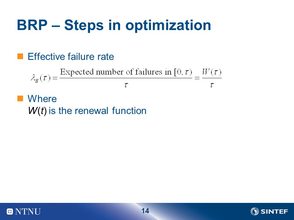 14 BRP – Steps in optimization Effective failure rate Where W(t) is the renewal function