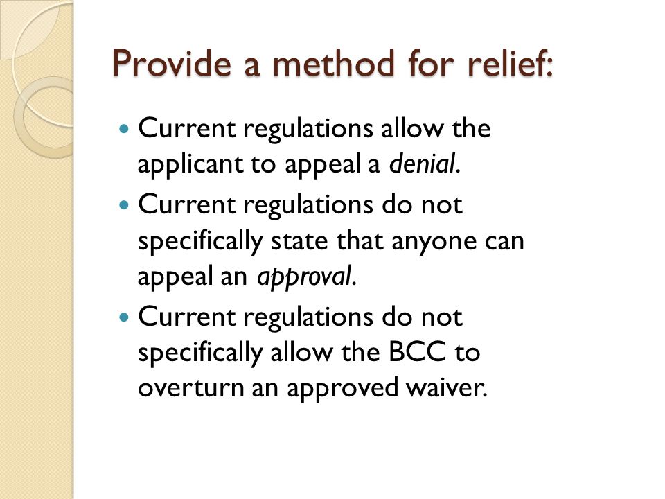 Provide a method for relief: Current regulations allow the applicant to appeal a denial.