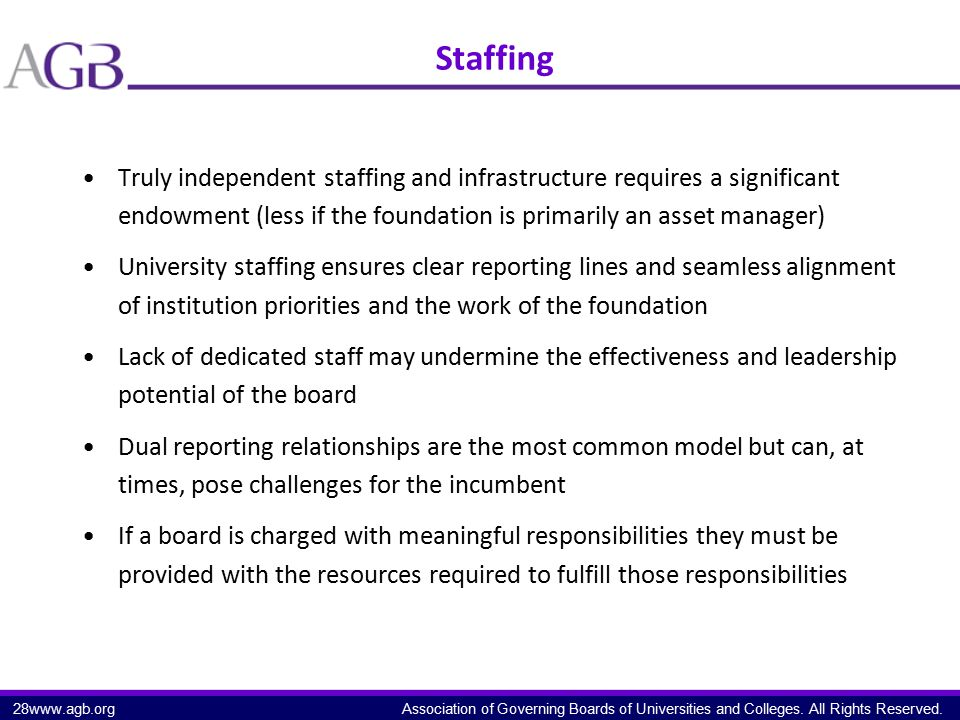 Association of Governing Boards of Universities and Colleges. All Rights Reserved. Staffing Truly independent staffing and infrastructure requires a s