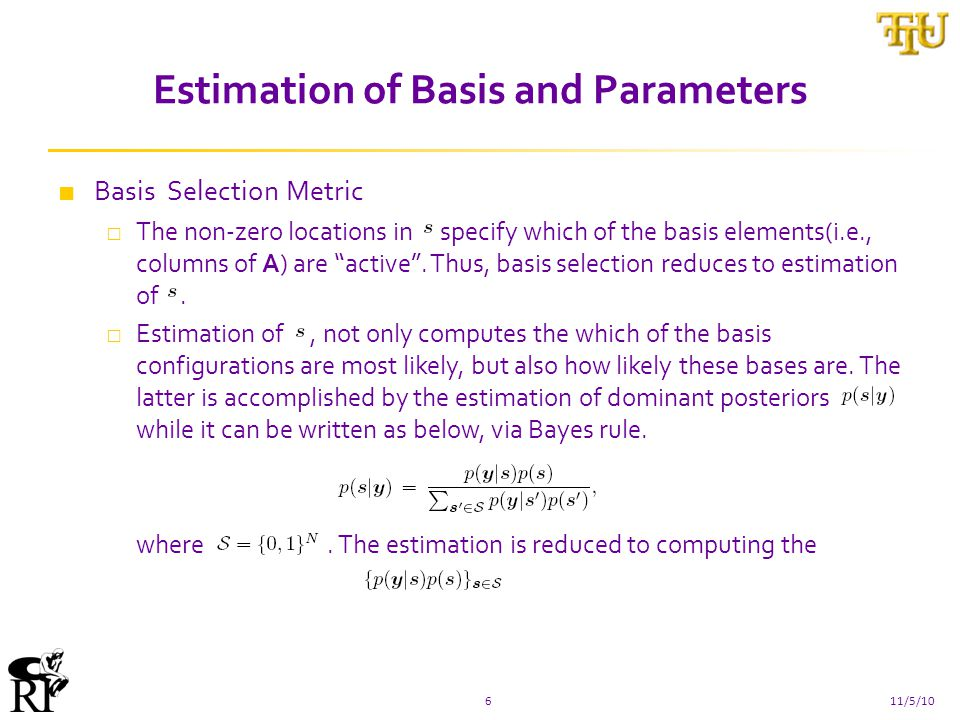 Estimation of Basis and Parameters 611/5/10 ■ Basis Selection Metric □ The non-zero locations in specify which of the basis elements(i.e., columns of A) are active .