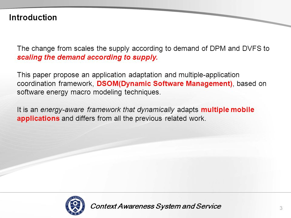 Context Awareness System and Service Introduction 3 The change from scales the supply according to demand of DPM and DVFS to scaling the demand accord