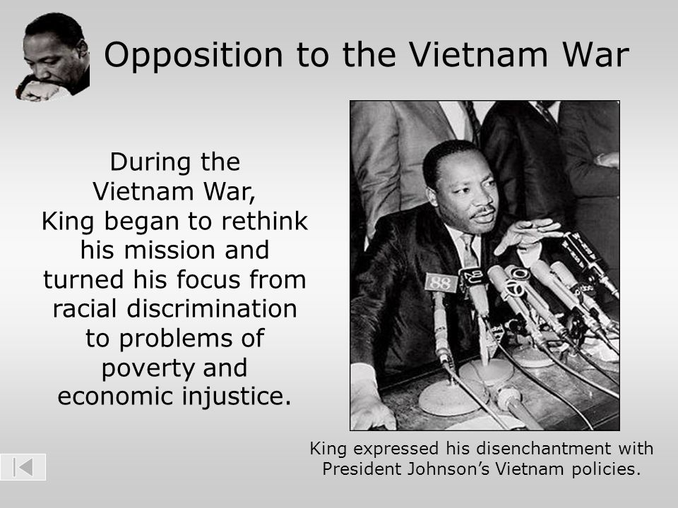 Opposition to the Vietnam War King expressed his disenchantment with President Johnson's Vietnam policies. During the Vietnam War, King began to rethi