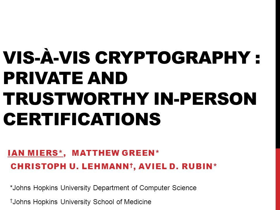 VIS-À-VIS CRYPTOGRAPHY : PRIVATE AND TRUSTWORTHY IN-PERSON CERTIFICATIONS IAN MIERS*, MATTHEW GREEN* CHRISTOPH U.