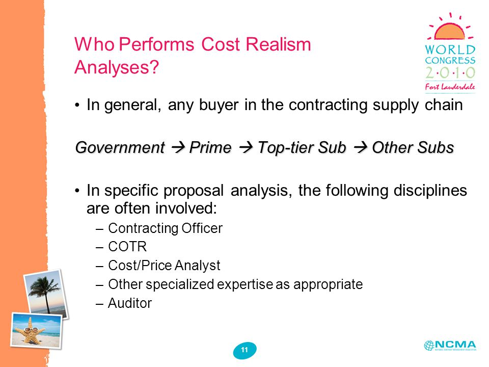 11 Who Performs Cost Realism Analyses? In general, any buyer in the contracting supply chain Government  Prime  Top-tier Sub  Other Subs In specifi