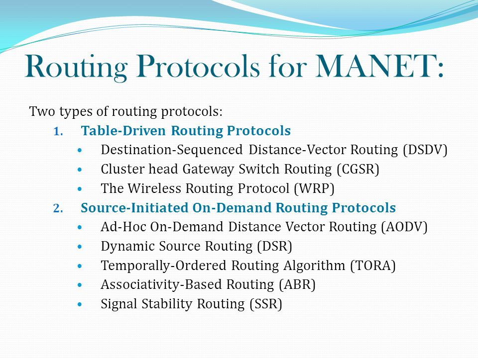 Routing Protocols for MANET: Two types of routing protocols: 1.