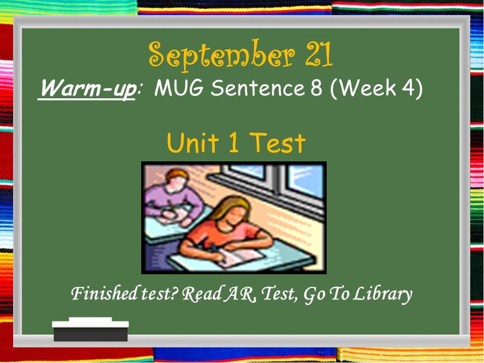 September 22 Warm-up: MUG Sentence 9 (Week 4) Read AR, Test on Computer, Library