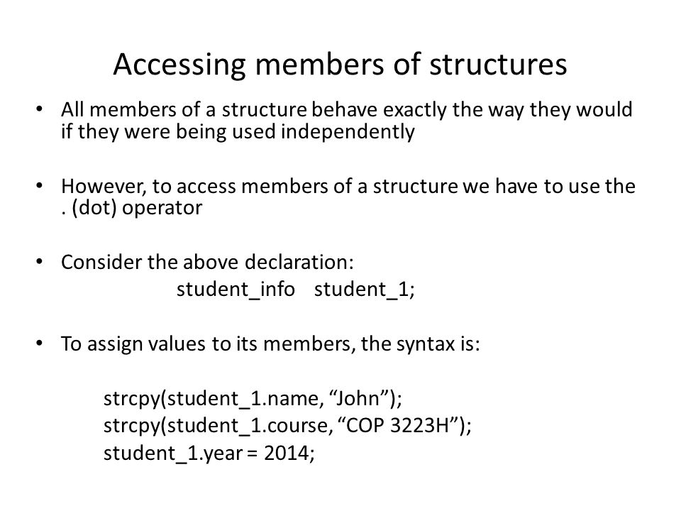 Example - Accessing members of structures Write a program to declare a new data type called student_info using the struct and typedef keywords.