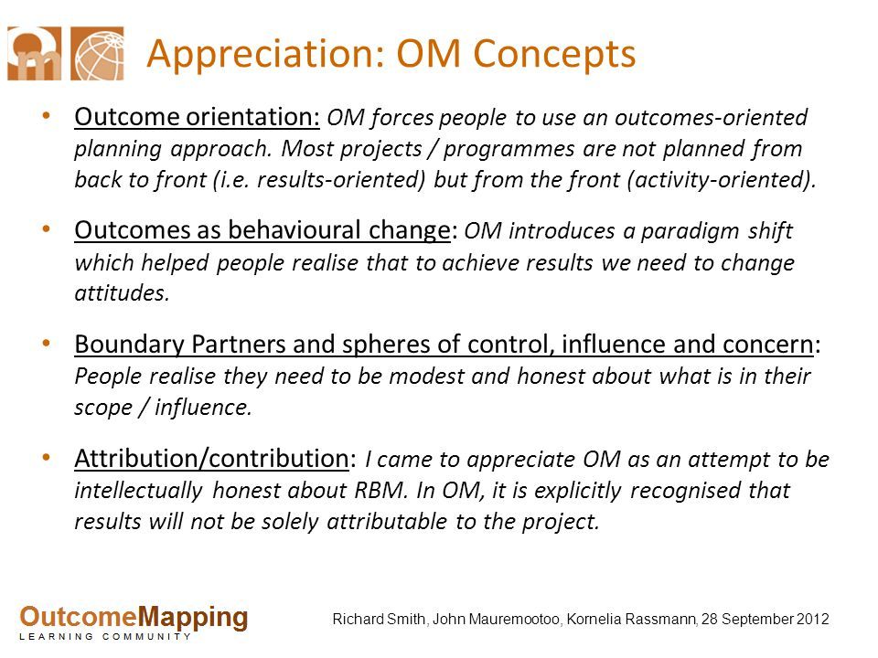 Richard Smith, John Mauremootoo, Kornelia Rassmann, 28 September 2012 Appreciation: OM Concepts Outcome orientation: OM forces people to use an outcomes-oriented planning approach.