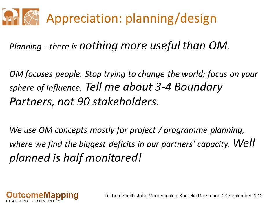 Richard Smith, John Mauremootoo, Kornelia Rassmann, 28 September 2012 Appreciation: planning/design Planning - there is nothing more useful than OM.