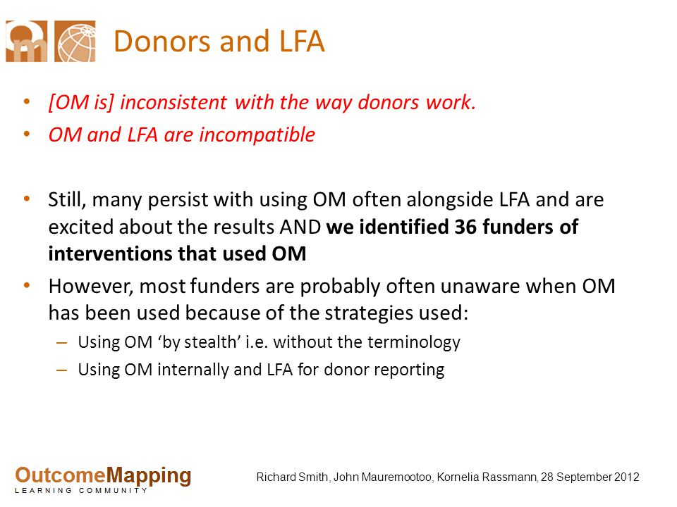 Richard Smith, John Mauremootoo, Kornelia Rassmann, 28 September 2012 Donors and LFA [OM is] inconsistent with the way donors work.