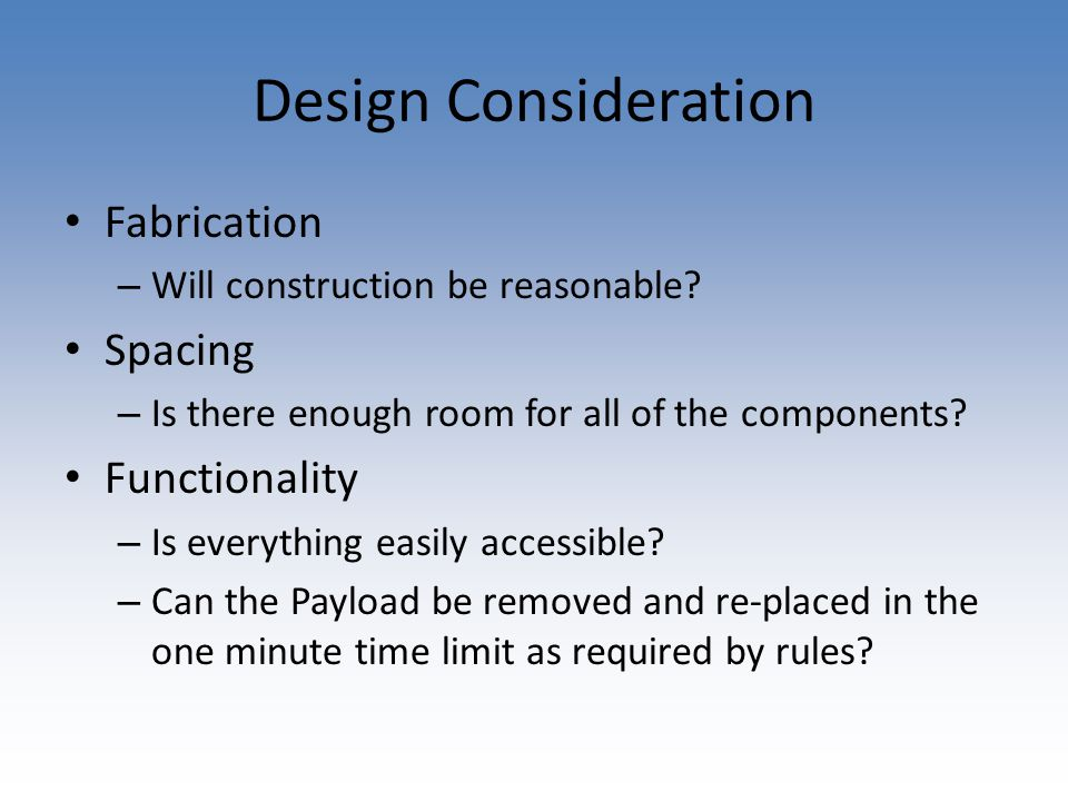 Design Consideration Fabrication – Will construction be reasonable.